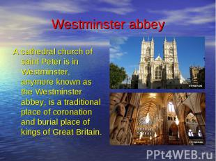 Westminster abbey A cathedral church of saint Peter is in Westminster, anymore k