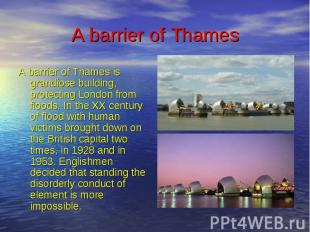 A barrier of Thames A barrier of Thames is grandiose building, protecting London