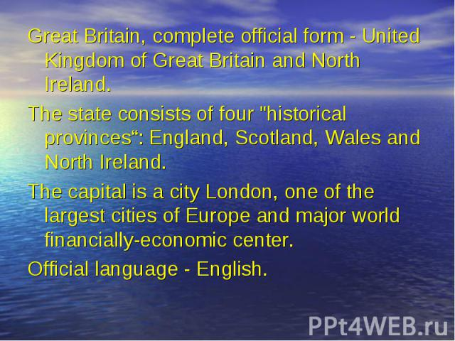 """Great Britain, complete official form - United Kingdom of Great Britain and North Ireland. Great Britain, complete official form - United Kingdom of Great Britain and North Ireland. The state consists of four """"historical provinces"""": England, Sc…"""