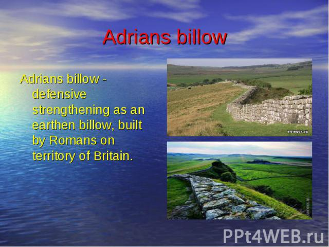 Adrians billow Adrians billow - defensive strengthening as an earthen billow, built by Romans on territory of Britain.