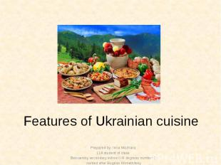 Features of Ukrainian cuisine Prepared by: Inna Mazhara 11A student of class Bel