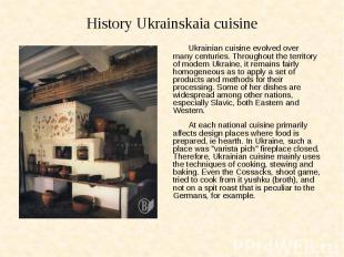 History Ukrainskaia cuisine Ukrainian cuisine evolved over many centuries. Throu