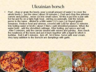 Ukrainian borsch Peel , chop or grate the beets, pour a small amount of water (