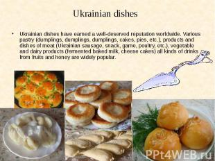 Ukrainian dishes have earned a well-deserved reputation worldwide. Various pastr