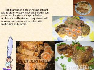Significant place in the Ukrainian national cuisine dishes occupy fish: carp, ba