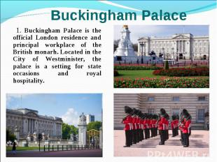 1. Buckingham Palace is the official London residence and principal workplace of