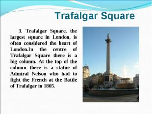 3. Trafalgar Square, the largest square in London, is often considered the heart