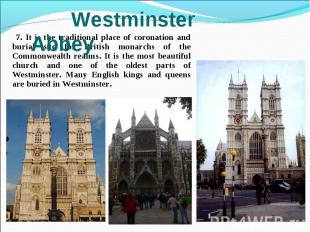 7. It is the traditional place of coronation and burial site for British monarch