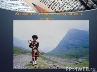 Scotland is a land of many famous people…