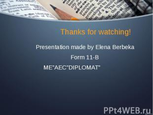"Thanks for watching! Presentation made by Elena Berbeka Form 11-B ME""AEC""DIPLOMA"