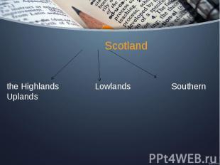 Scotland the Highlands Lowlands Southern Uplands