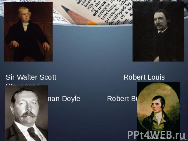 Sir Walter Scott Robert Louis Stevenson Sir Arthur Conan Doyle Robert Burns