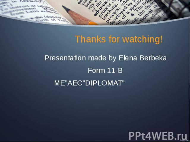 "Thanks for watching! Presentation made by Elena Berbeka Form 11-B ME""AEC""DIPLOMAT"""
