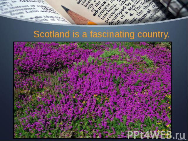 Scotland is a fascinating country.