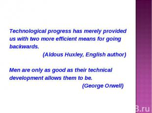 Technological progress has merely provided Technological progress has merely pro