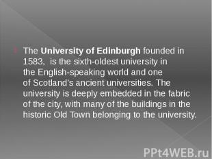 TheUniversity of Edinburghfounded in 1583, is the sixth-oldest