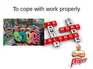 To cope with work properly