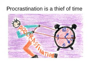 Procrastination is a thief of time