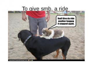 To give smb. a ride