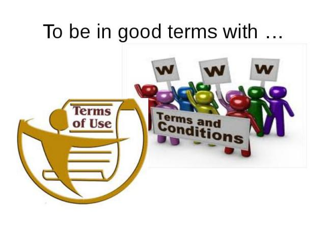 To be in good terms with …
