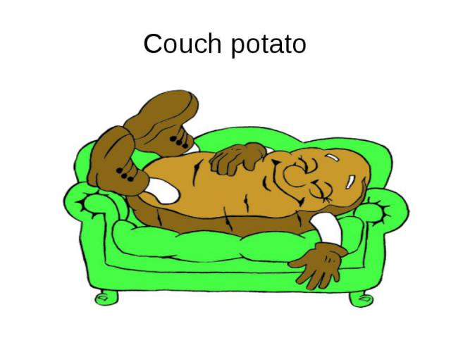 causes nutrition and expression couch potato Researchers say couch potatoes are more likely to suffer anxiety attacks study reveals oklahoma city has the worst nutrition and disease rates.