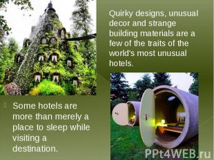 Some hotels are more than merely a place to sleep while visiting a destination.