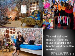 The walls of hotel made of materials found in landfills, the beaches and even fl