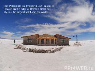 The Palacio de Sal (meaning Salt Palace) is located on the edge of Bolivia's Sal