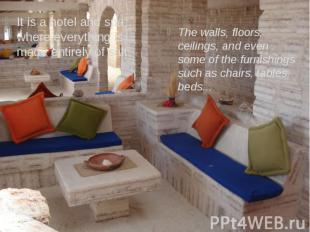 It is a hotel and spa where everything is made entirely of salt. It is a hotel a