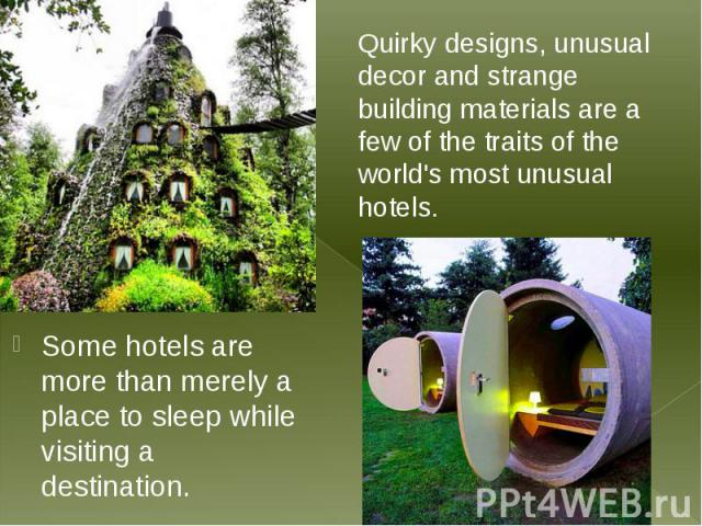 Some hotels are more than merely a place to sleep while visiting a destination. Some hotels are more than merely a place to sleep while visiting a destination.