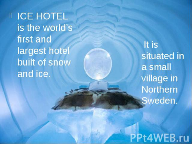 ICE HOTEL is the world's first and largest hotel built of snow and ice. ICE HOTEL is the world's first and largest hotel built of snow and ice.