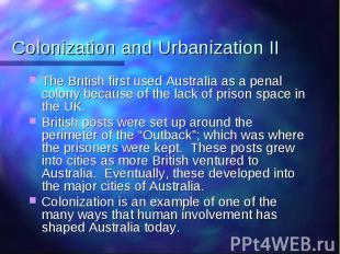 Colonization and Urbanization II The British first used Australia as a penal col