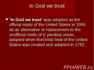 "In God we trust ""In God we trust"" was adopted as the official mot"