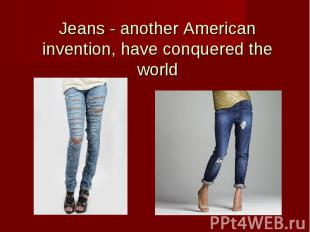 Jeans - another American invention, have conquered the world