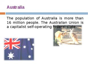 Australia The population of Australia is more than 16 million people. The Austra