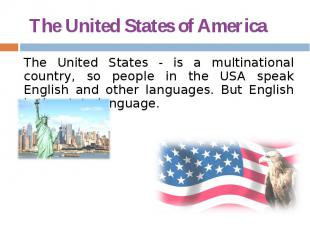 The United States of America The United States - is a multinational country, so