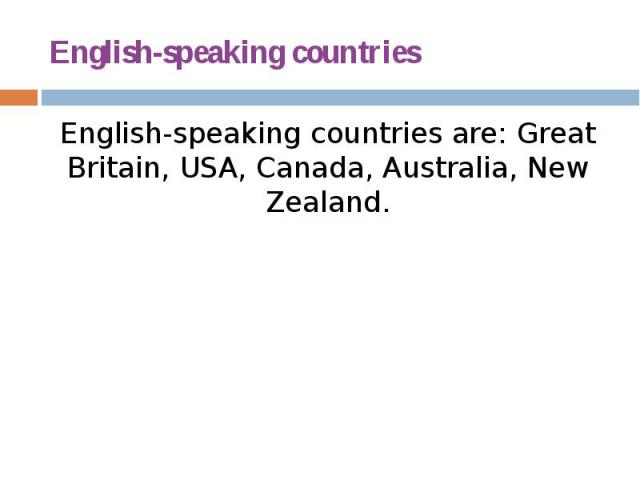 English-speaking countries English-speaking countries are: Great Britain, USA, Canada, Australia, New Zealand.