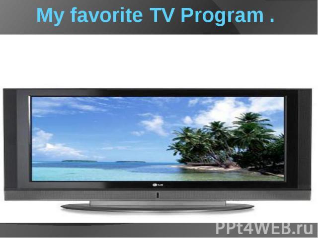 My favorite TV Program .
