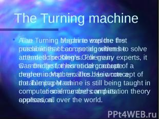 The Turning machine Alan Turning began to explore the possibilities of computing