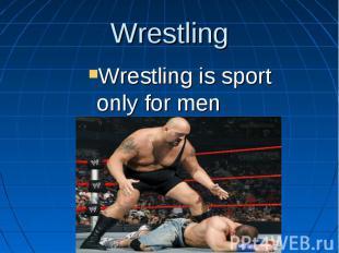 Wrestling Wrestling is sport only for men