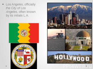Los Angeles, officially the City of Los Angeles, often known by its initials L.A