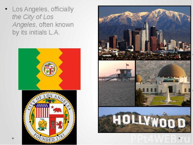Los Angeles, officially the City of Los Angeles, often known by its initials L.A. Los Angeles, officially the City of Los Angeles, often known by its initials L.A.