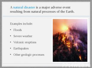 A natural disaster is a major adverse event resulting from natural processes of