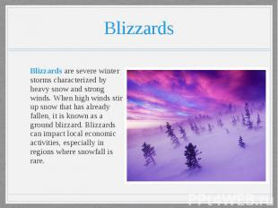 Blizzards Blizzards are severe winter storms characterized by heavy snow and str