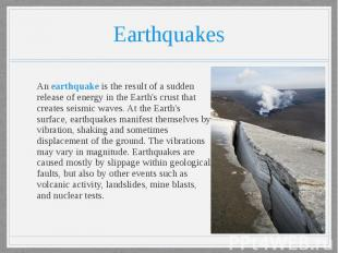 Earthquakes An earthquake is the result of a sudden release of energy in the Ear