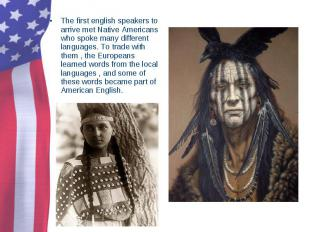 The first english speakers to arrive met Native Americans who spoke many differe