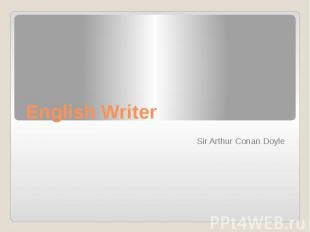 English Writer Sir Arthur Conan Doyle