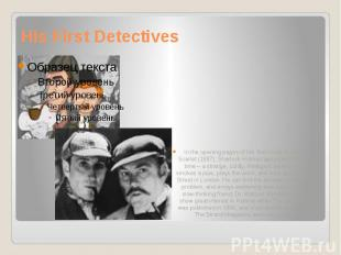 His First Detectives In the opening pages of his first novel, A Study in Scarlet