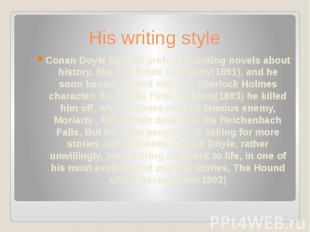His writing style Conan Doyle himself preferred writing novels about history, li