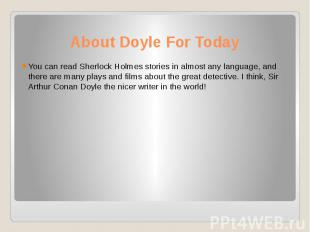 About Doyle For Today You can read Sherlock Holmes stories in almost any languag